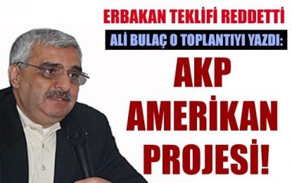 Ali Bulaç o toplantıyı yazdı: AKP Amerikan projesi