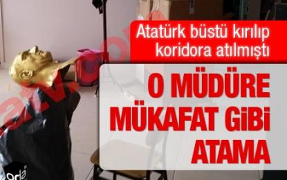 Atatürk büstünün kırıldığı okul müdürüne mükafat gibi atama