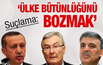 Erdoğan, Gül ve Baykal'a suçlama: 'Ülke bütünlüğünü bozmak'