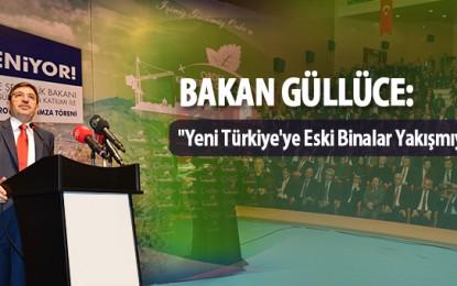 """Bakan Güllüce: """"Yeni Türkiye'ye Eski Binalar Yakışmıyor"""""""