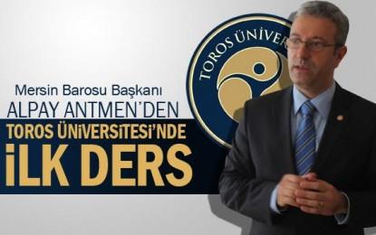 Mersin Barosu Başkanı Alpay Antmen, Toros Üniversitesi'nde ilk dersini verdi.
