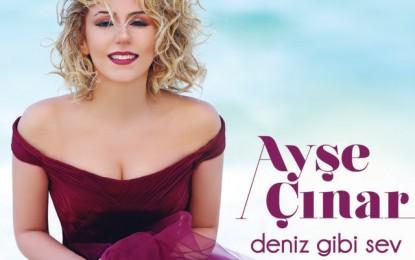 """Türkiye'nin yepyeni sesi Ayşe Çınar ilk albümü """"Deniz Gibi Sev""""i dinleyicilerin beğenisine sunmaya hazırlanıyor"""