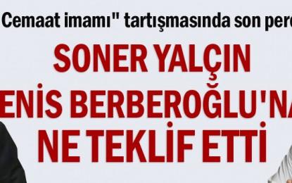 Soner Yalçın Enis Berberoğlu'na ne teklif etti