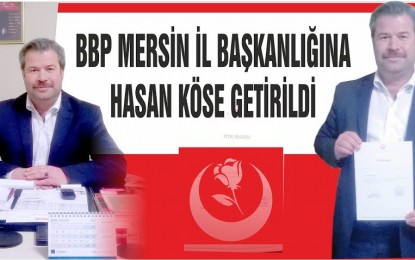 Büyük Birlik Partisi Mersin İl Başkanlığına Hasan Köse getirildi