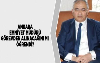 Ankara Emniyet Müdürünün görevi bırakmasının perde arkasında Kararname mi var?