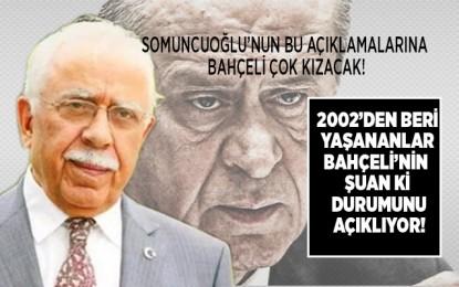 Somuncuoğlu'nun bu açıklamalarına Bahçeli çok kızacak!