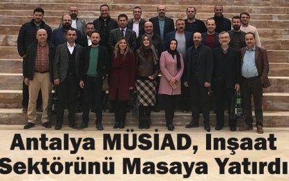 Antalya MÜSİAD, İnşaat Sektörünü Masaya Yatırdı