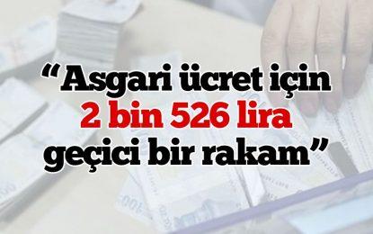Asgari ücret için 2 bin 526 lira geçici bir rakam